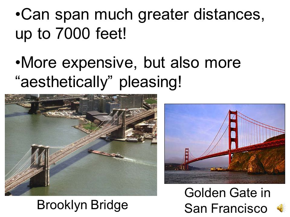 (3) Suspension Bridge: roadway is suspended by huge cables… The cables transfer the compression into the towers, which dissipate the compression directly into the earth below the towers.
