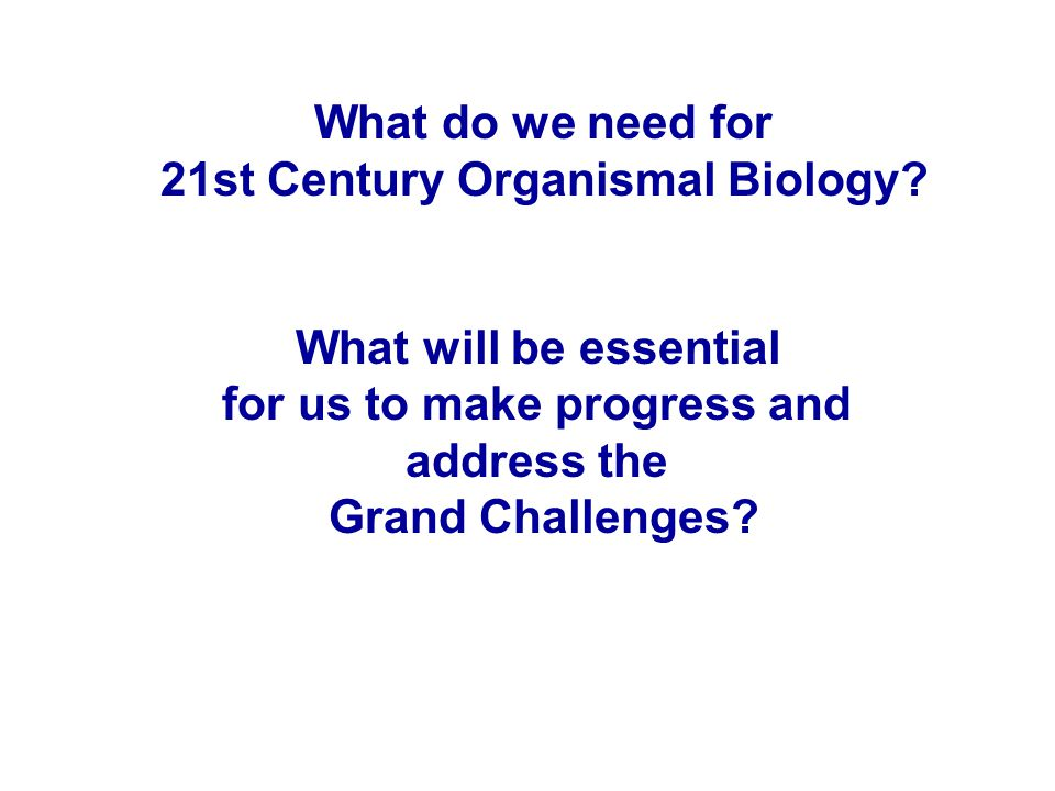 What do we need for 21st Century Organismal Biology.