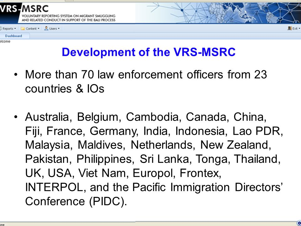 More than 70 law enforcement officers from 23 countries & IOs Australia, Belgium, Cambodia, Canada, China, Fiji, France, Germany, India, Indonesia, Lao PDR, Malaysia, Maldives, Netherlands, New Zealand, Pakistan, Philippines, Sri Lanka, Tonga, Thailand, UK, USA, Viet Nam, Europol, Frontex, INTERPOL, and the Pacific Immigration Directors' Conference (PIDC).