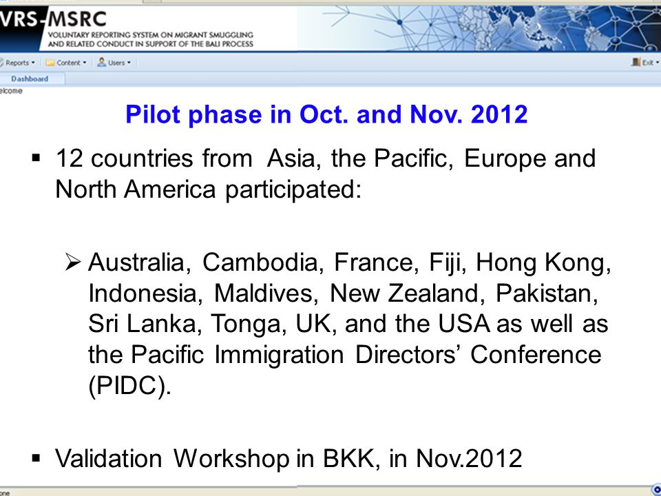  12 countries from Asia, the Pacific, Europe and North America participated:  Australia, Cambodia, France, Fiji, Hong Kong, Indonesia, Maldives, New Zealand, Pakistan, Sri Lanka, Tonga, UK, and the USA as well as the Pacific Immigration Directors' Conference (PIDC).