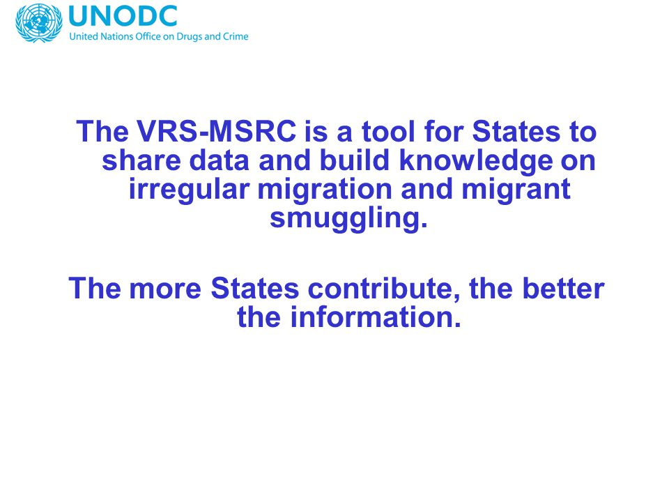 The VRS-MSRC is a tool for States to share data and build knowledge on irregular migration and migrant smuggling.