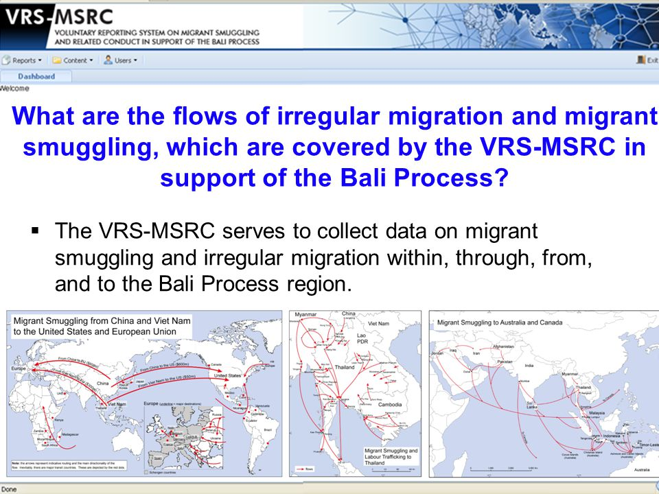  The VRS-MSRC serves to collect data on migrant smuggling and irregular migration within, through, from, and to the Bali Process region.