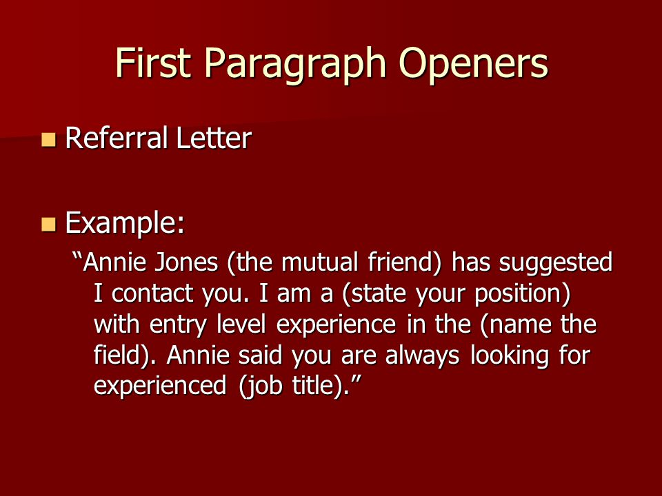 First Paragraph Openers Referral Letter Referral Letter Example: Example: Annie Jones (the mutual friend) has suggested I contact you.