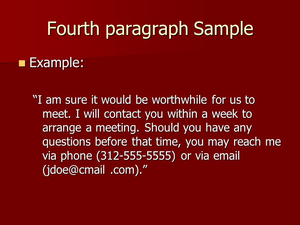 Fourth paragraph Sample Example: Example: I am sure it would be worthwhile for us to meet.