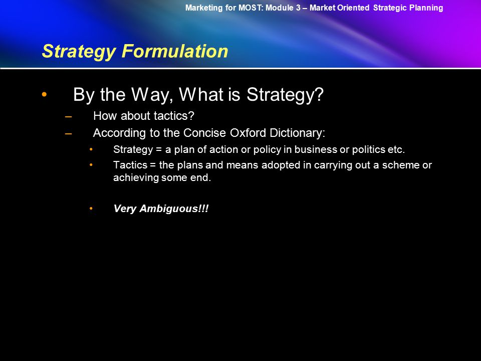 Marketing for MOST: Module 3 – Market Oriented Strategic Planning Strategy Formulation Practice: –What do you think of Michael Porters three Generic Strategies and five forces.
