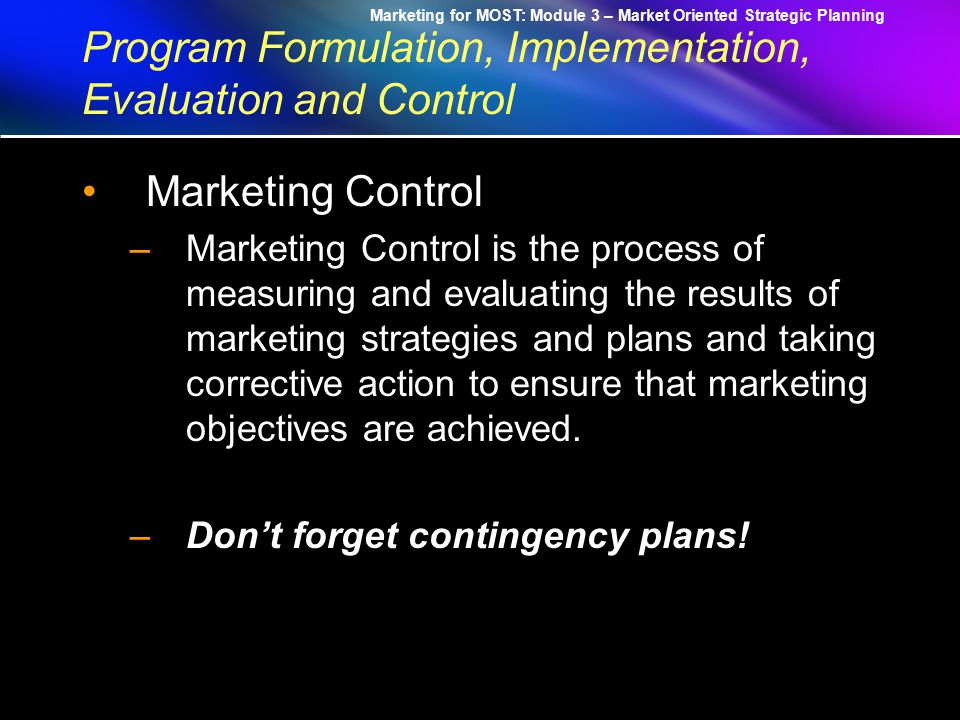 Marketing for MOST: Module 3 – Market Oriented Strategic Planning Program Formulation, Implementation, Evaluation and Control What is McKinsey 7-S framework.