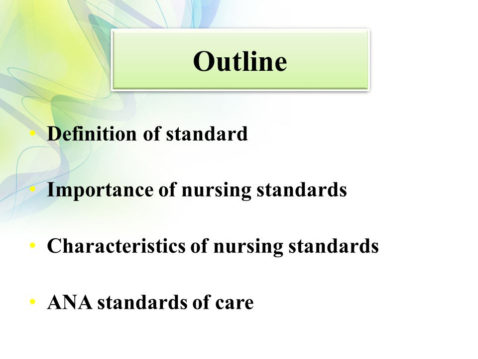 Outline Definition of standard Importance of nursing standards Characteristics of nursing standards ANA standards of care