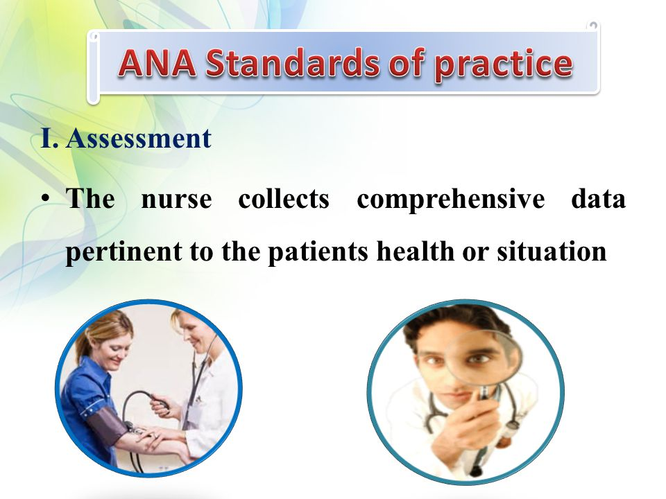 I. Assessment The nurse collects comprehensive data pertinent to the patients health or situation