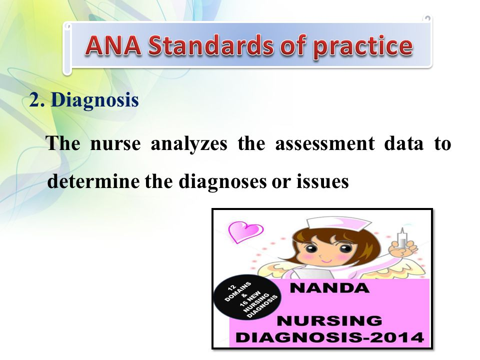 2. Diagnosis The nurse analyzes the assessment data to determine the diagnoses or issues