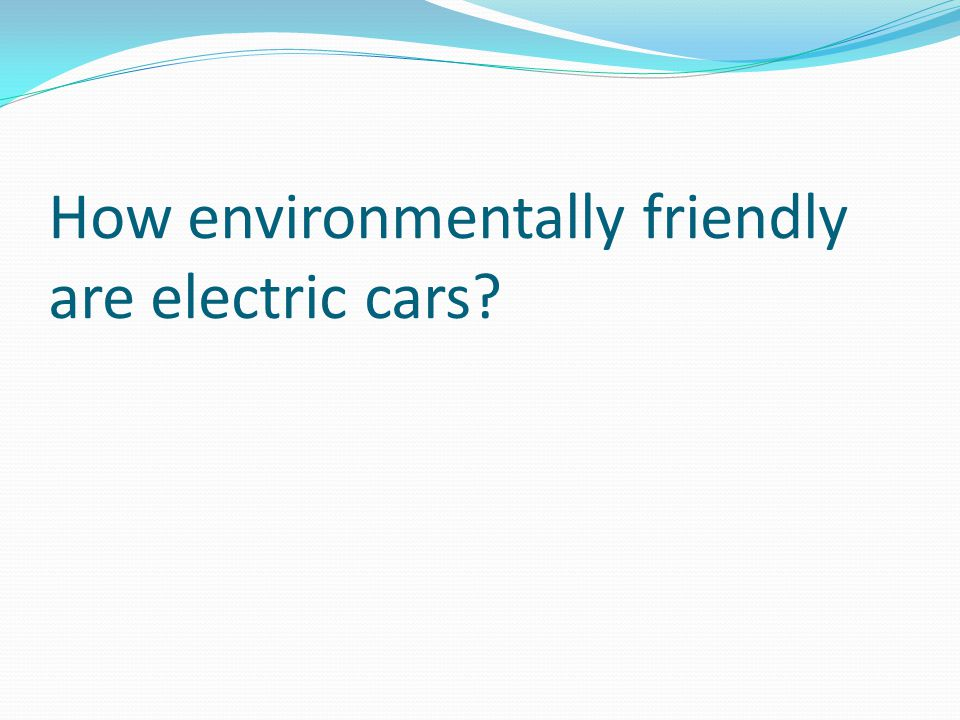 How environmentally friendly are electric cars