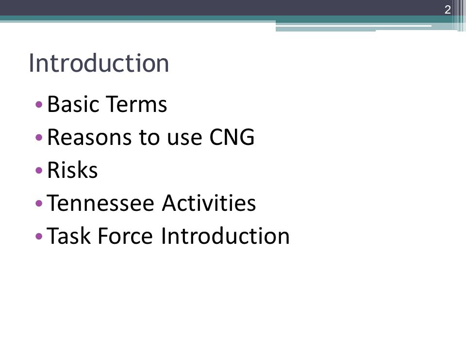 Introduction Basic Terms Reasons to use CNG Risks Tennessee Activities Task Force Introduction 2