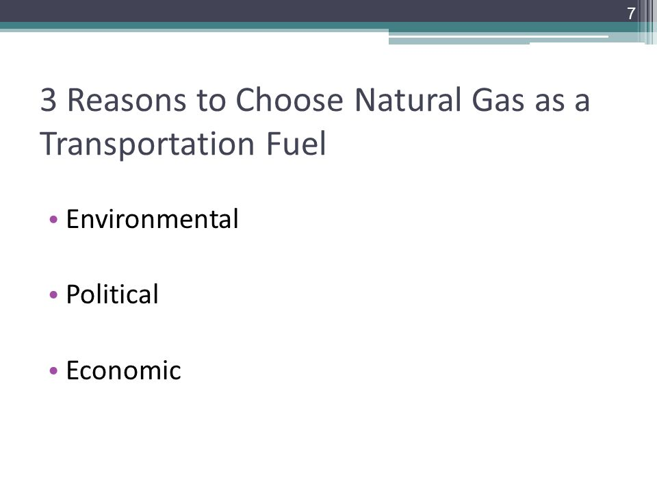 3 Reasons to Choose Natural Gas as a Transportation Fuel Environmental Political Economic 7
