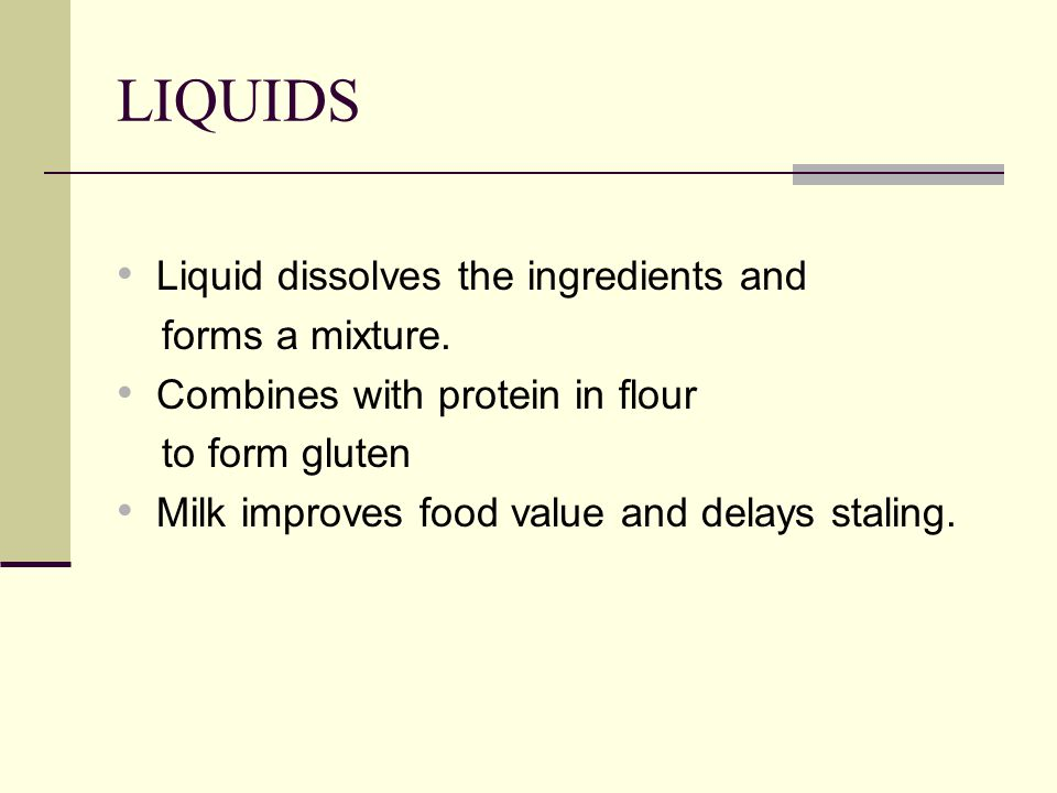 LIQUIDS Liquid dissolves the ingredients and forms a mixture.