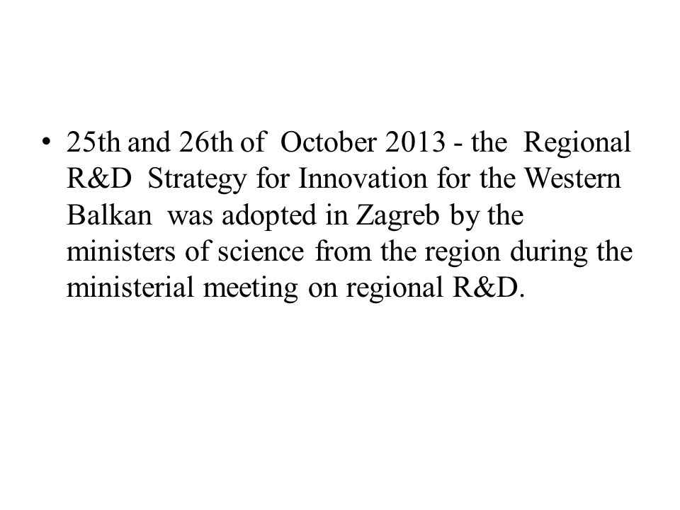 25th and 26th of October the Regional R&D Strategy for Innovation for the Western Balkan was adopted in Zagreb by the ministers of science from the region during the ministerial meeting on regional R&D.