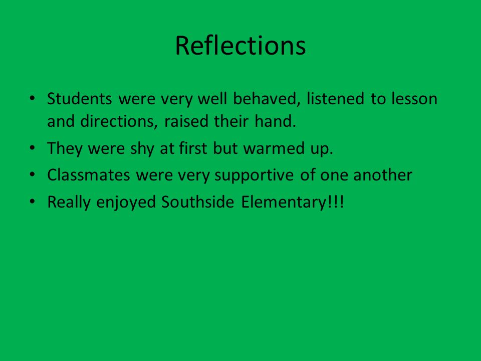 Reflections Students were very well behaved, listened to lesson and directions, raised their hand.