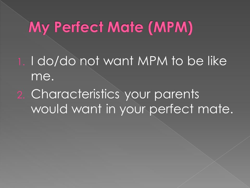 1. I do/do not want MPM to be like me. 2.