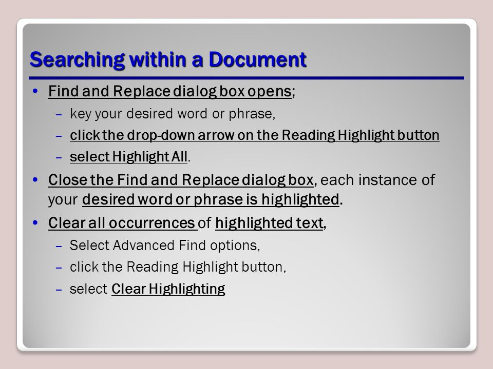 Searching within a Document Find and Replace dialog box opens; –key your desired word or phrase, –click the drop-down arrow on the Reading Highlight button –select Highlight All.