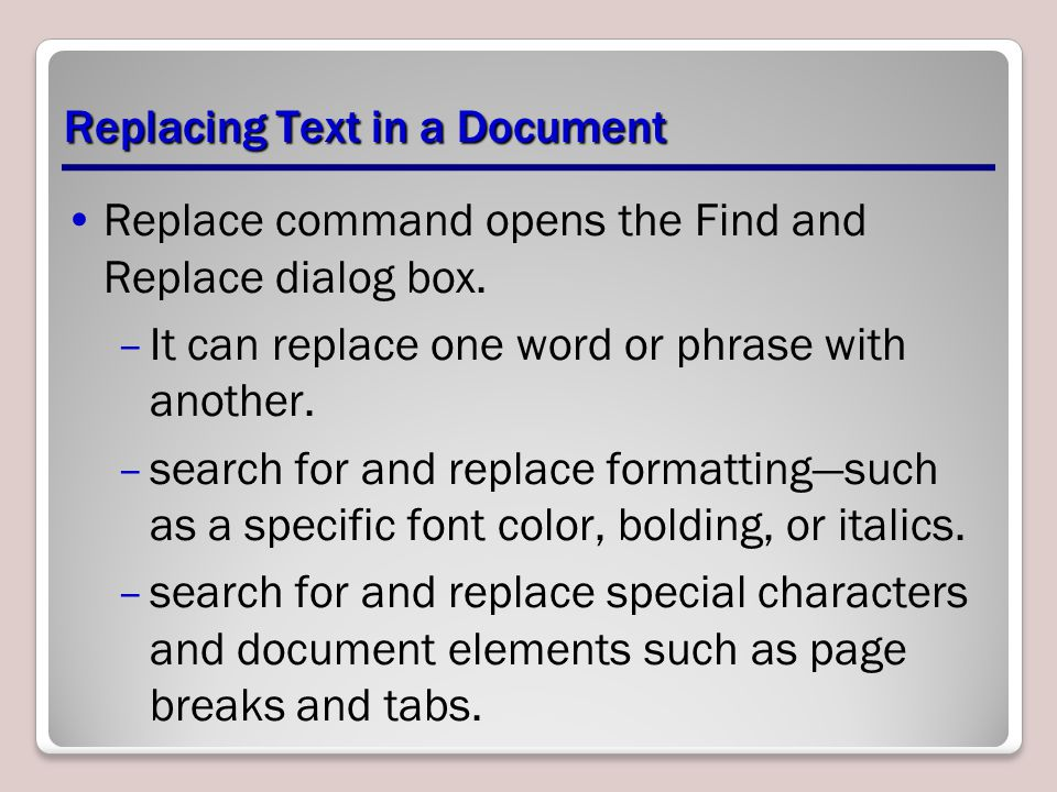 Replacing Text in a Document Replace command opens the Find and Replace dialog box.