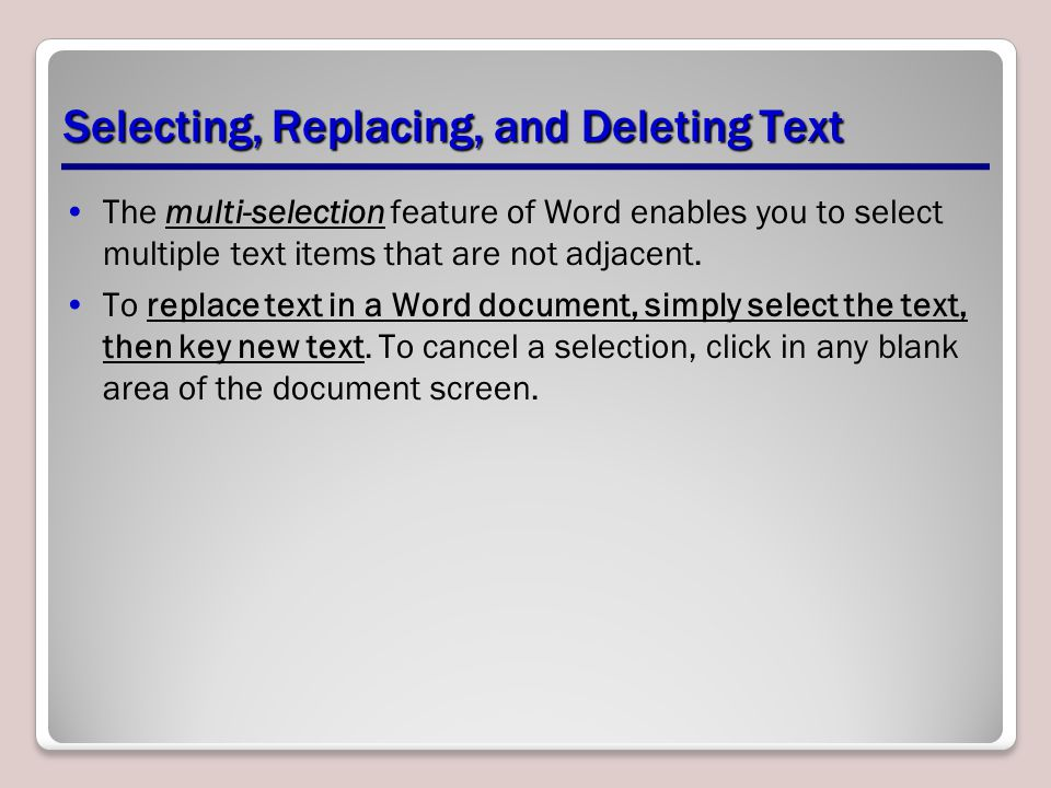 Selecting, Replacing, and Deleting Text The multi-selection feature of Word enables you to select multiple text items that are not adjacent.