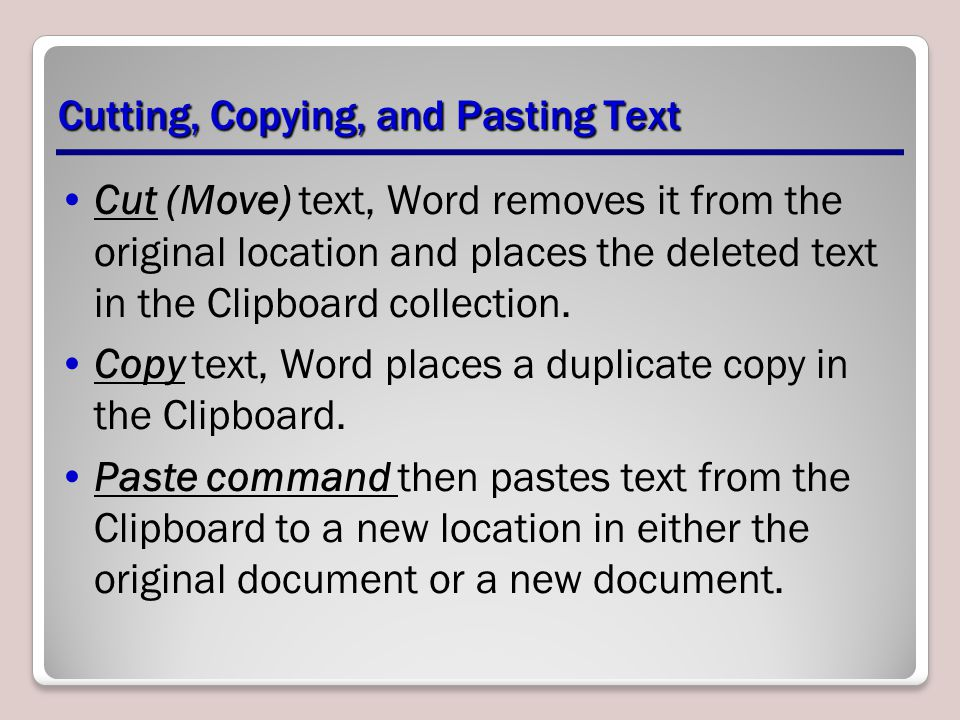 Cutting, Copying, and Pasting Text Cut (Move) text, Word removes it from the original location and places the deleted text in the Clipboard collection.