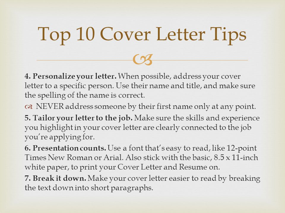  4. Personalize your letter. When possible, address your cover letter to a specific person.