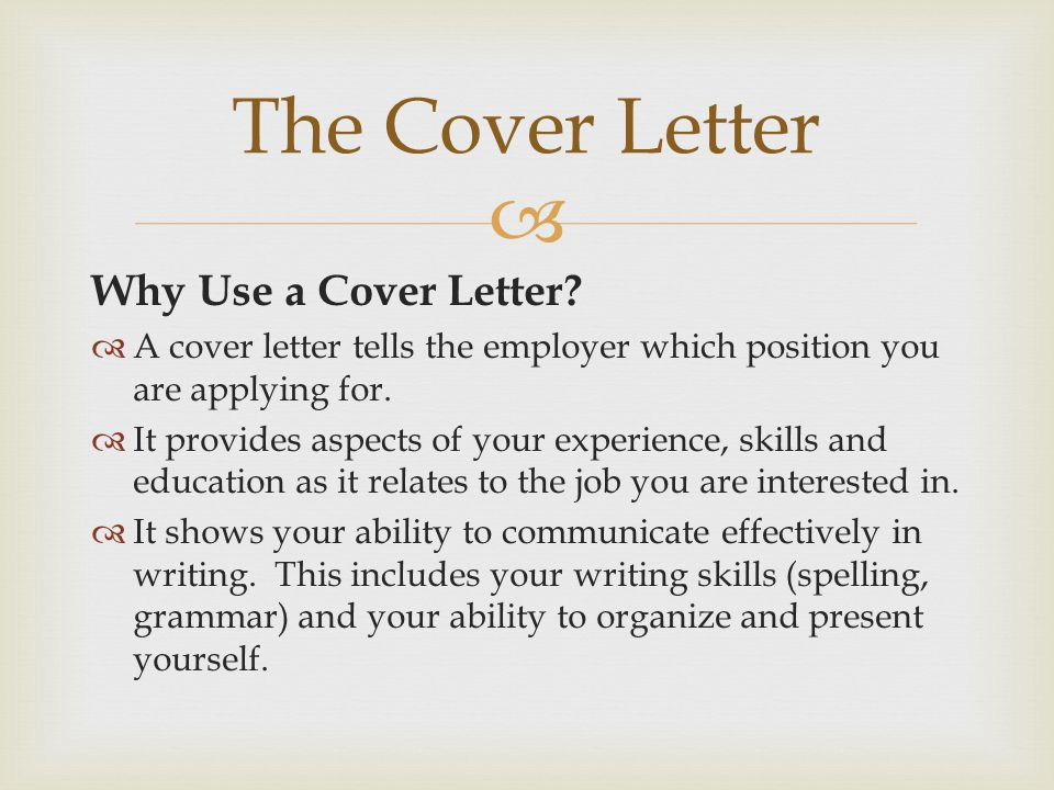  Why Use a Cover Letter.  A cover letter tells the employer which position you are applying for.