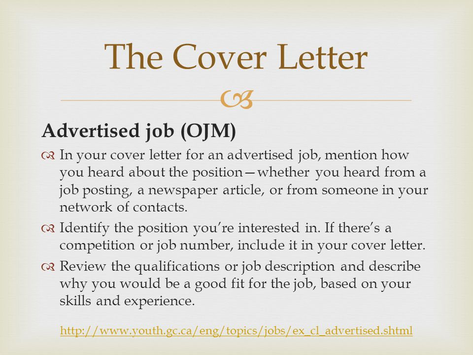  Advertised job (OJM)  In your cover letter for an advertised job, mention how you heard about the position—whether you heard from a job posting, a newspaper article, or from someone in your network of contacts.