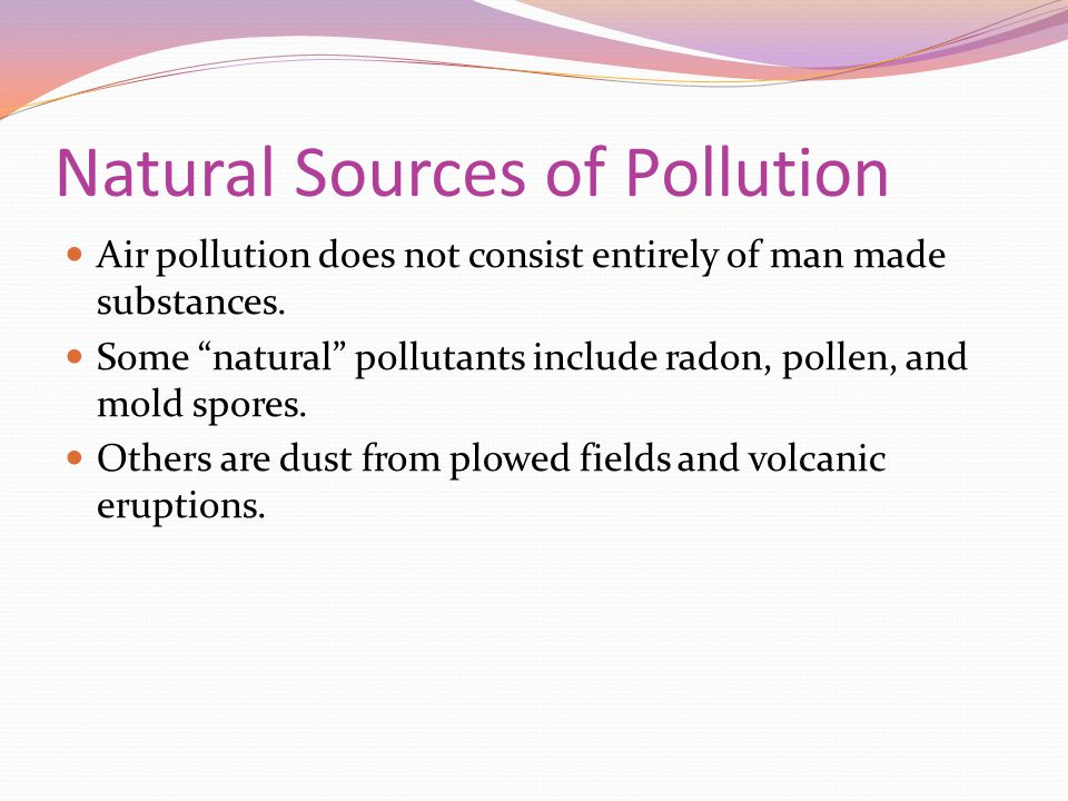 Natural Sources of Pollution Air pollution does not consist entirely of man made substances.