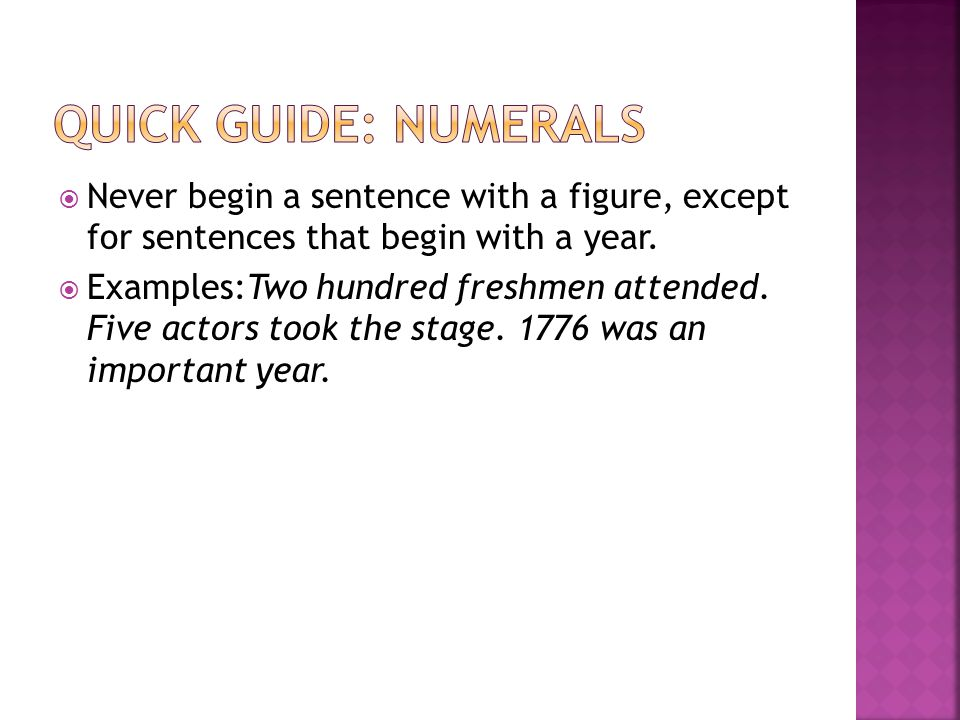  Never begin a sentence with a figure, except for sentences that begin with a year.