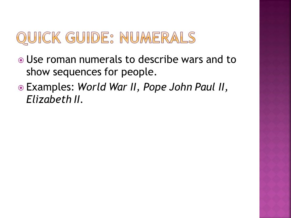  Use roman numerals to describe wars and to show sequences for people.