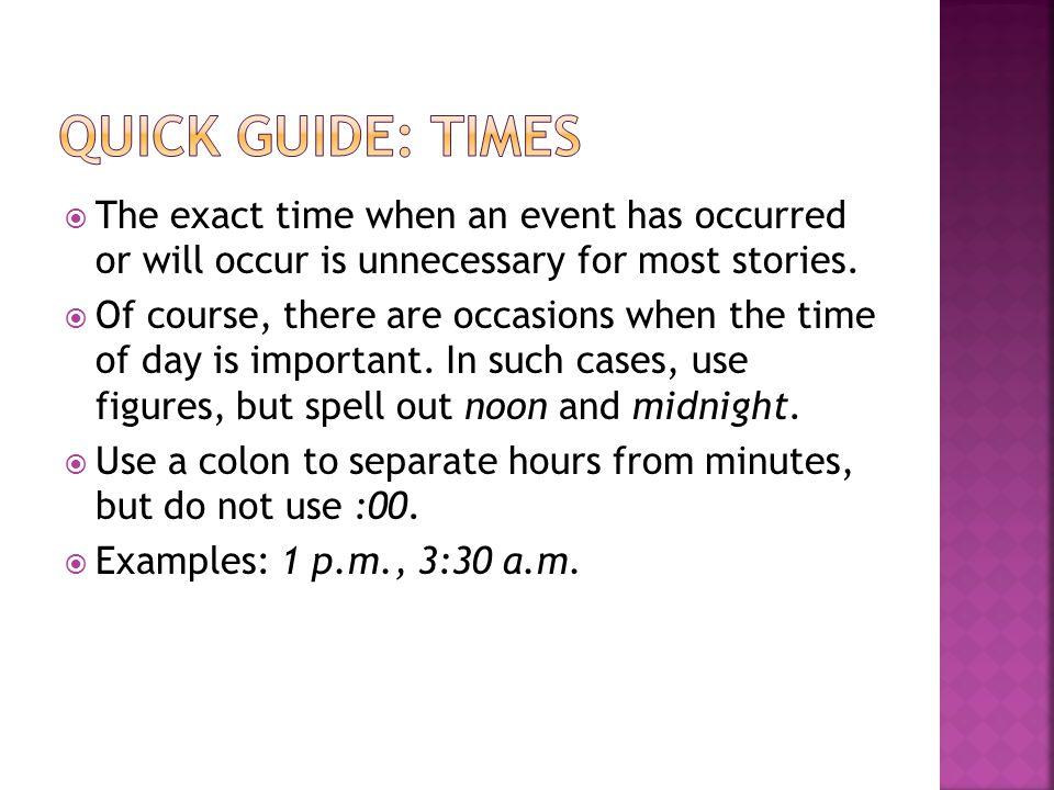  The exact time when an event has occurred or will occur is unnecessary for most stories.
