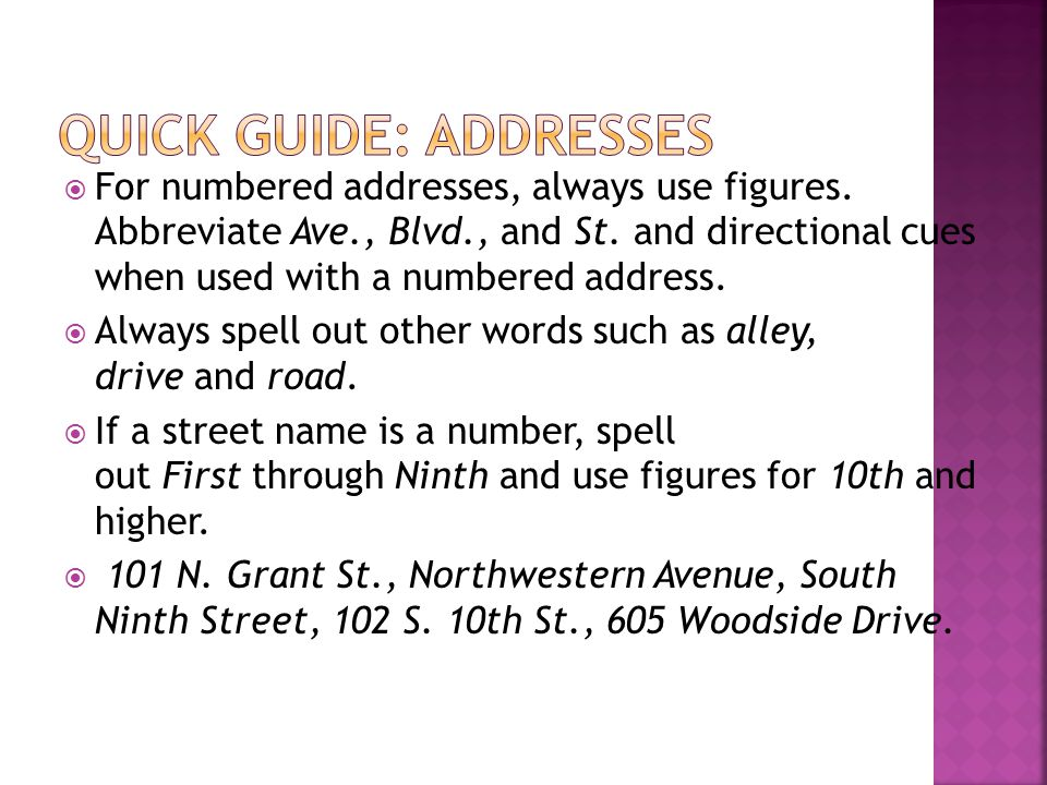 For numbered addresses, always use figures. Abbreviate Ave., Blvd., and St.