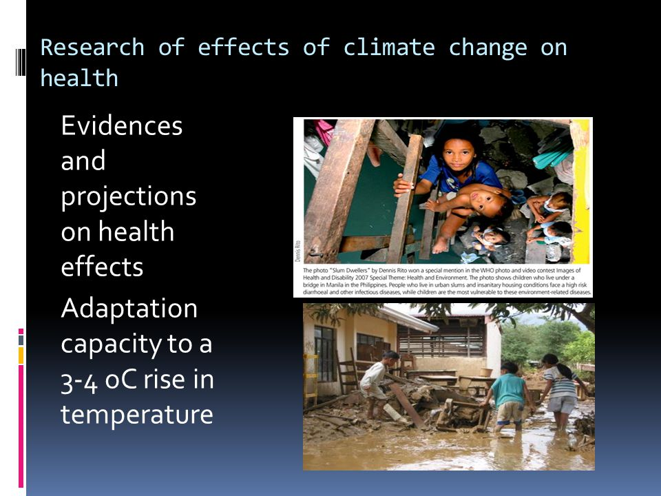 Research of effects of climate change on health Evidences and projections on health effects Adaptation capacity to a 3-4 oC rise in temperature
