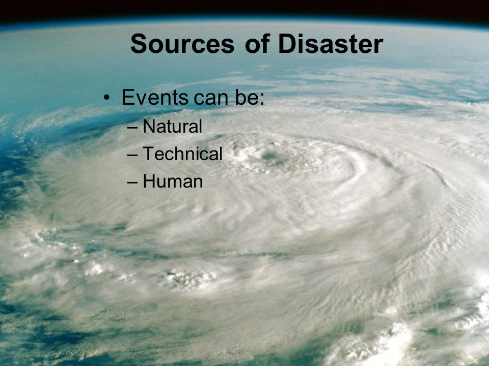 Sources of Disaster Events can be: –Natural –Technical –Human