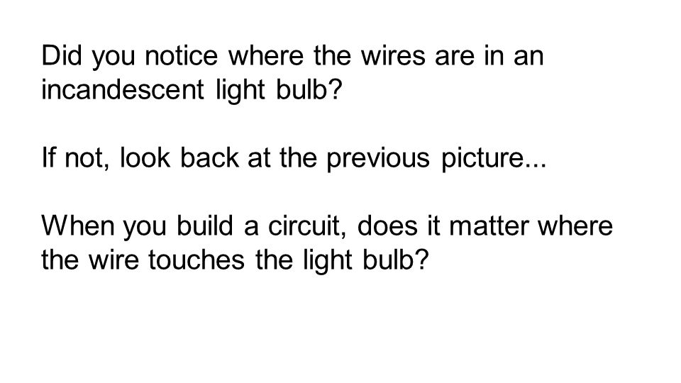 Did you notice where the wires are in an incandescent light bulb.