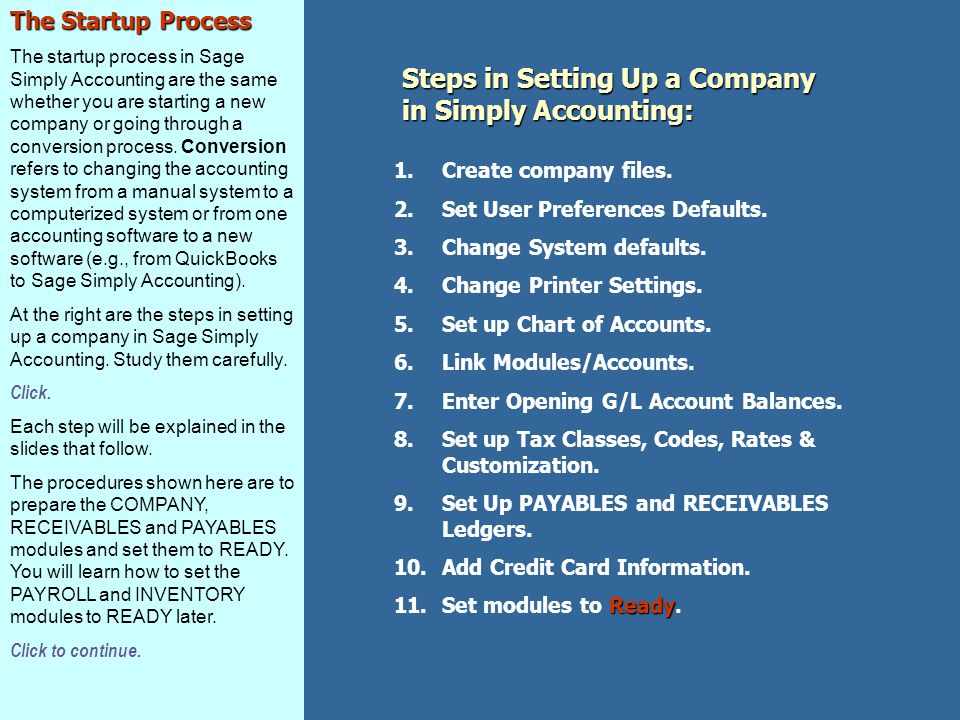 The Startup Process The startup process in Sage Simply Accounting are the same whether you are starting a new company or going through a conversion process.