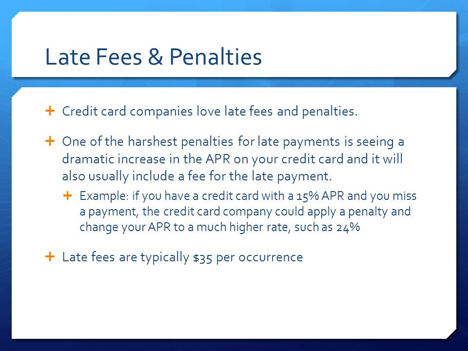 Late Fees & Penalties  Credit card companies love late fees and penalties.