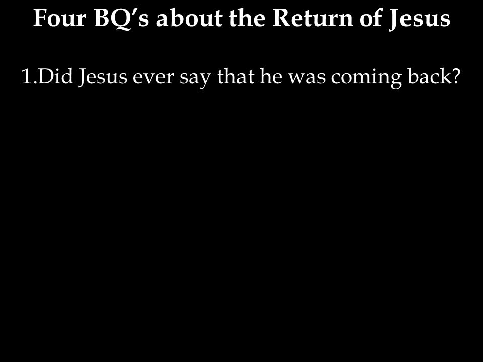 1.Did Jesus ever say that he was coming back