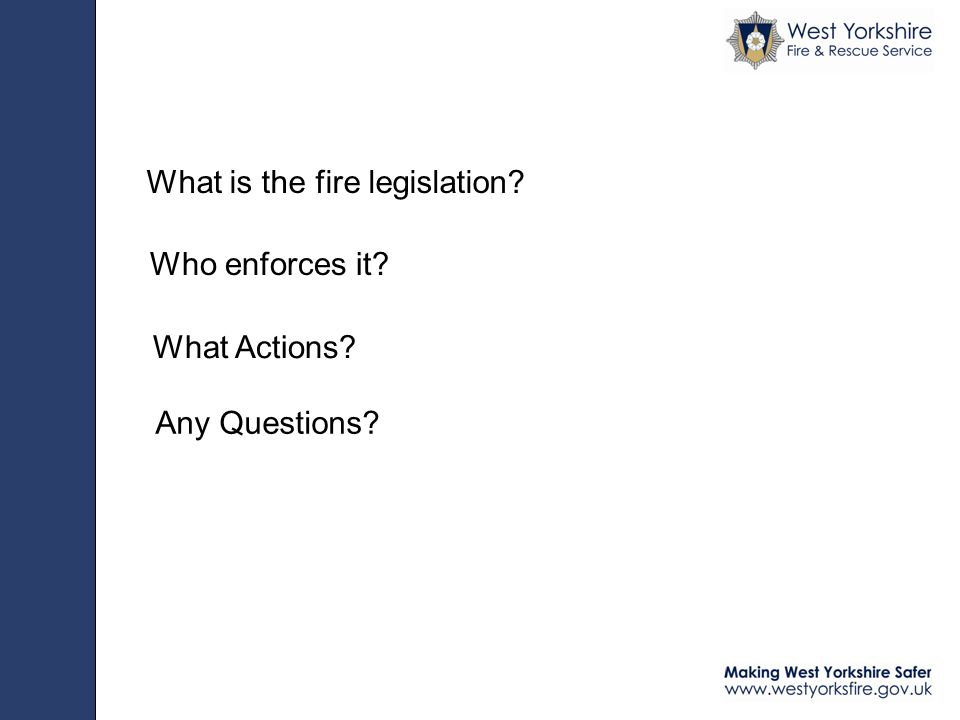 What is the fire legislation Who enforces it Any Questions What Actions