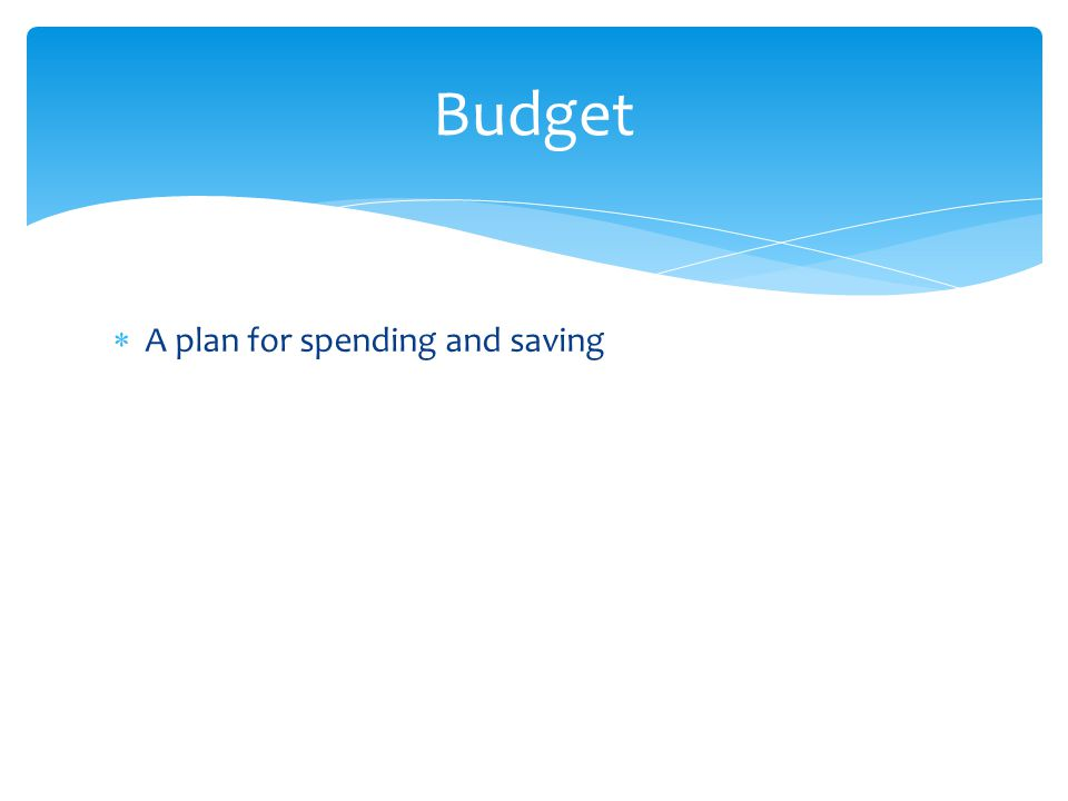  A plan for spending and saving Budget