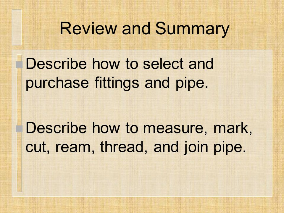 Review and Summary n Describe how to select and purchase fittings and pipe.