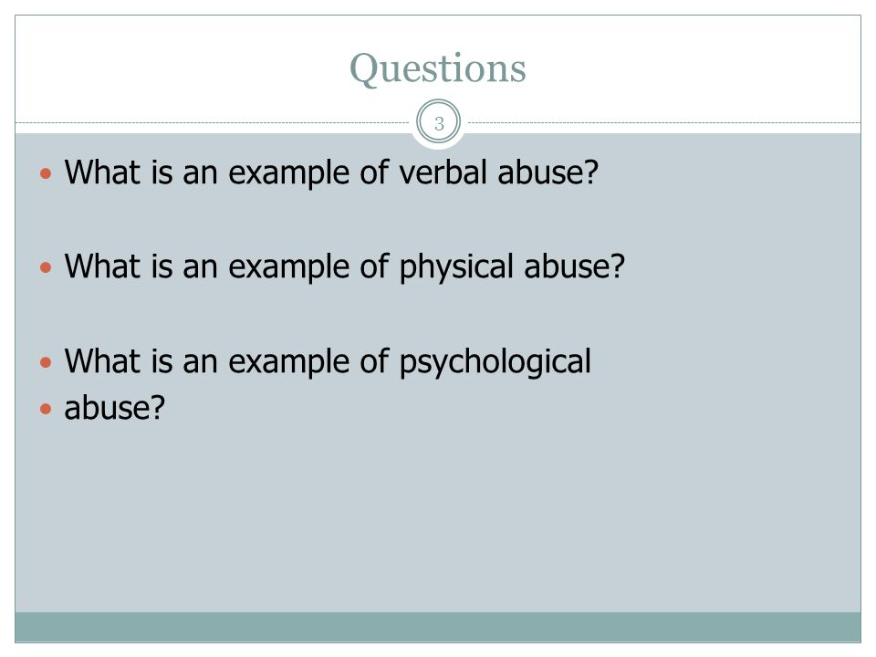 Questions 3 What is an example of verbal abuse. What is an example of physical abuse.