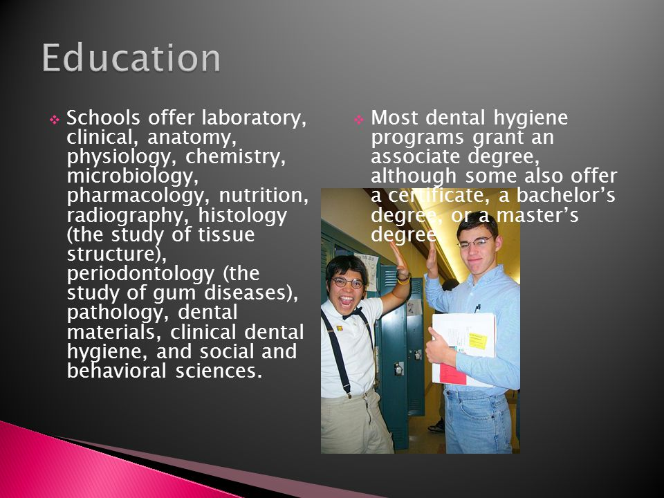  Schools offer laboratory, clinical, anatomy, physiology, chemistry, microbiology, pharmacology, nutrition, radiography, histology (the study of tissue structure), periodontology (the study of gum diseases), pathology, dental materials, clinical dental hygiene, and social and behavioral sciences.