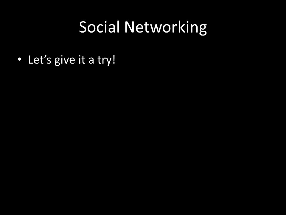 Social Networking Let's give it a try!