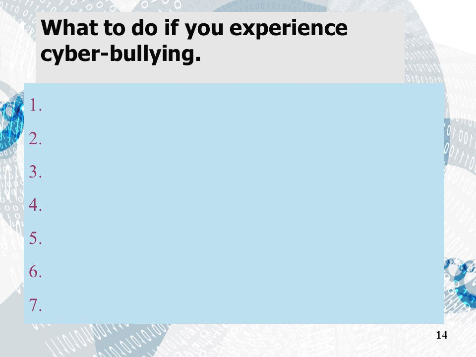 What to do if you experience cyber-bullying. 14