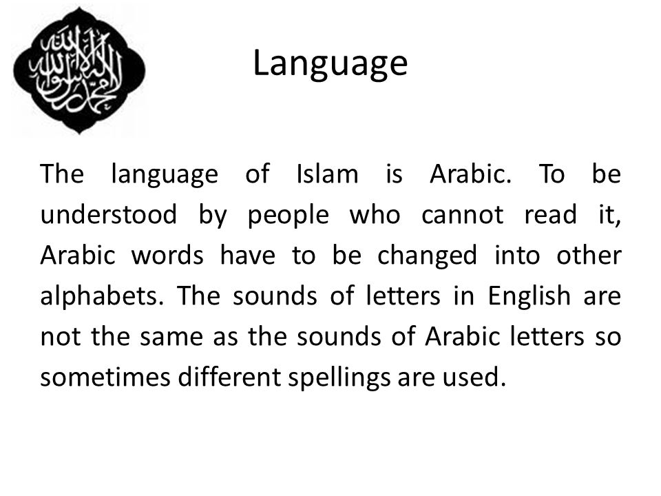 Language The language of Islam is Arabic.