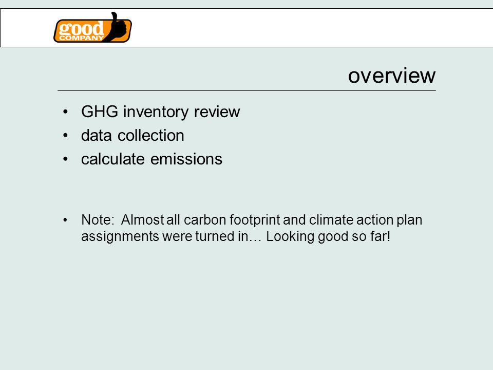 overview GHG inventory review data collection calculate emissions Note: Almost all carbon footprint and climate action plan assignments were turned in… Looking good so far!