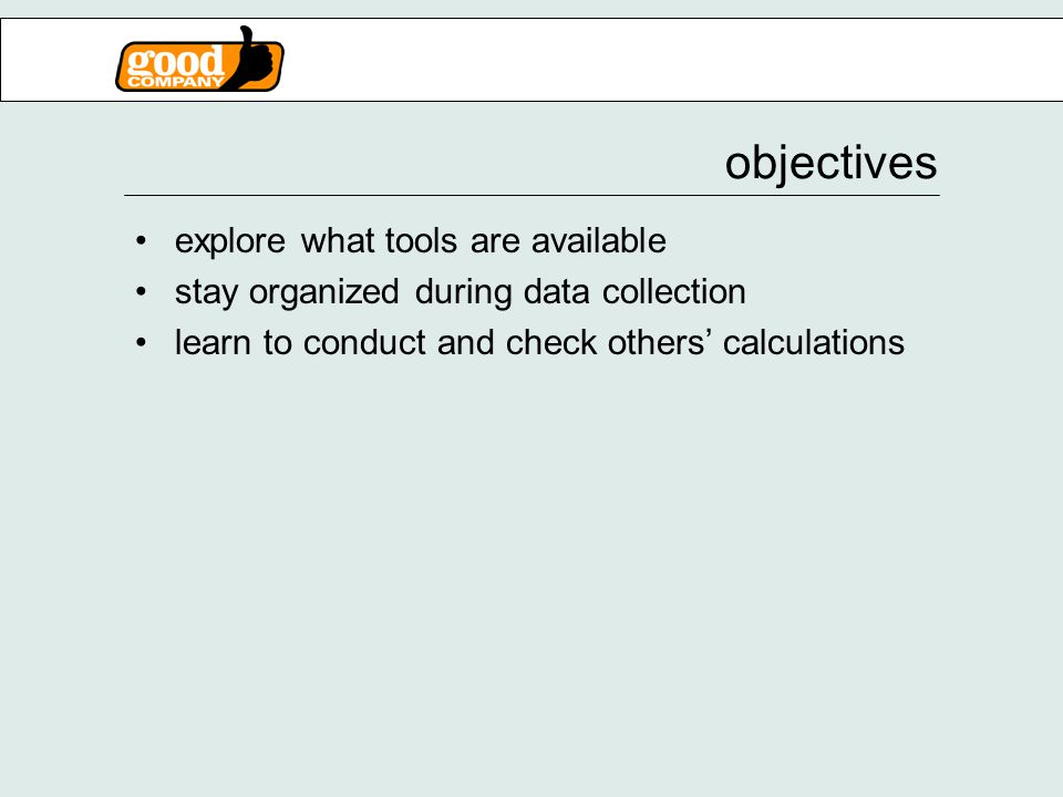 objectives explore what tools are available stay organized during data collection learn to conduct and check others' calculations