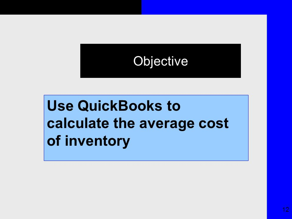 12 Objective Use QuickBooks to calculate the average cost of inventory