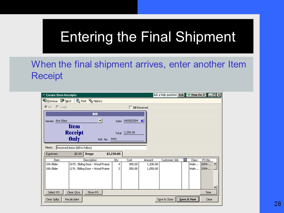 28 Entering the Final Shipment When the final shipment arrives, enter another Item Receipt
